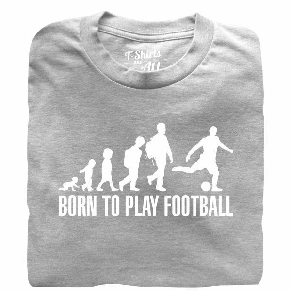 born to play football heather grey tshirt