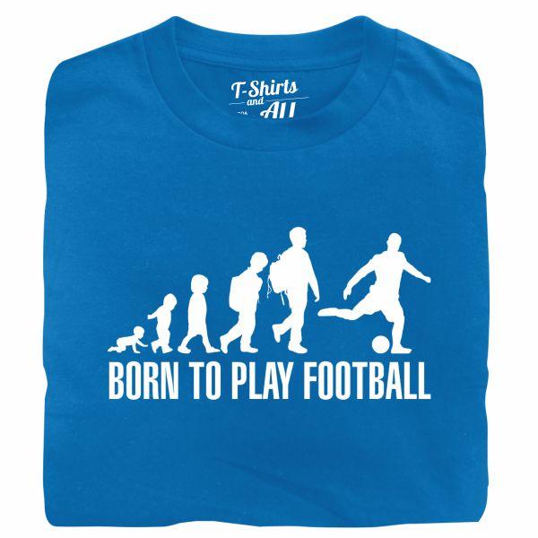 born to play football royal tshirt