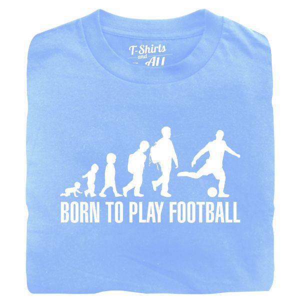 born to play football sky blue tshirt