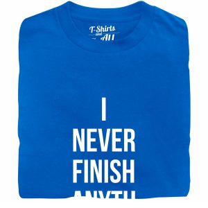 I never finish anything tshirt royal