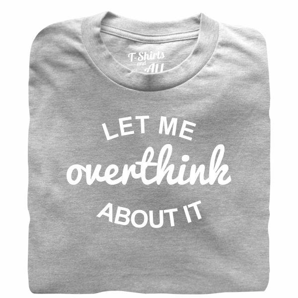 let me overthink tshirt cinzenta