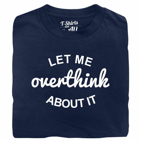 let me overthink tshirt marinho