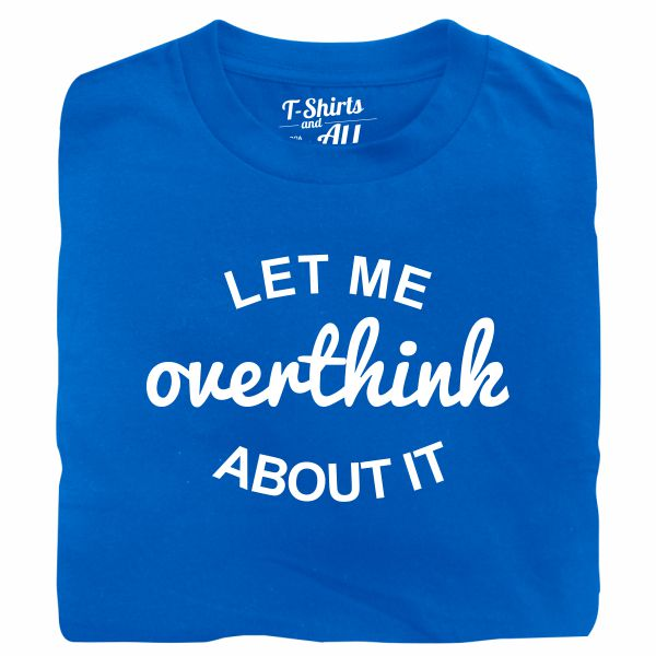 let me overthink tshirt royal