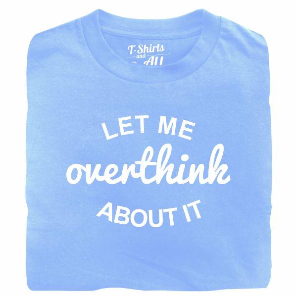 let me overthink tshirt sky blue