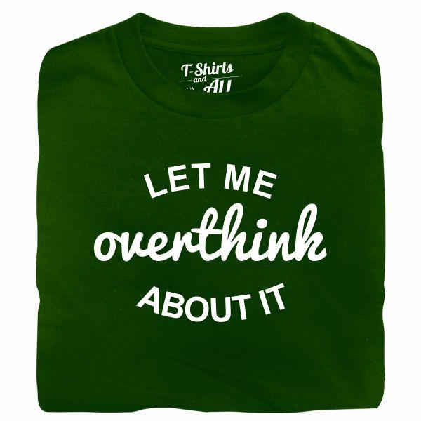 let me overthink tshirt verde