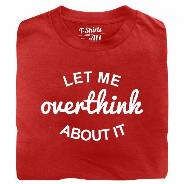 let me overthink tshirt vermelho