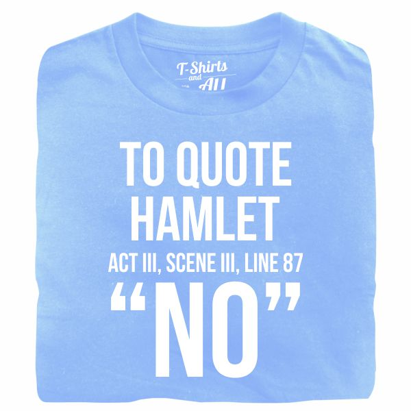 to quote hamlet tshirt sky blue