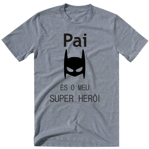 pai es o meu heroi grey tshirt